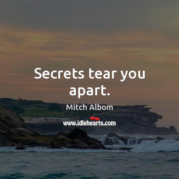 Secrets tear you apart. Mitch Albom Picture Quote