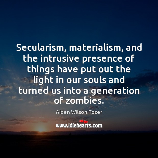 Secularism, materialism, and the intrusive presence of things have put out the Image