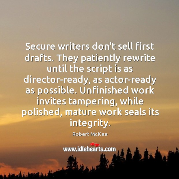 Image, Secure writers don't sell first drafts. They patiently rewrite until the script