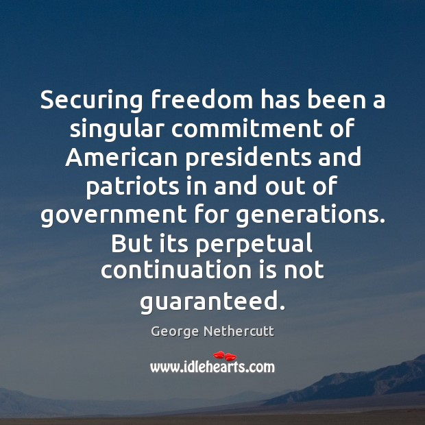 Image, Securing freedom has been a singular commitment of American presidents and patriots