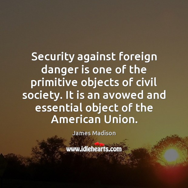 Image, Security against foreign danger is one of the primitive objects of civil