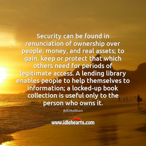 Security can be found in renunciation of ownership over people, money, and Bill Mollison Picture Quote