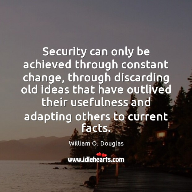 Security can only be achieved through constant change, through discarding old ideas Image