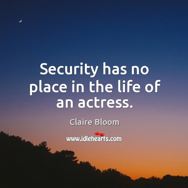 Image, Security has no place in the life of an actress.