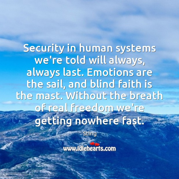 Image, Security in human systems we're told will always, always last. Emotions are