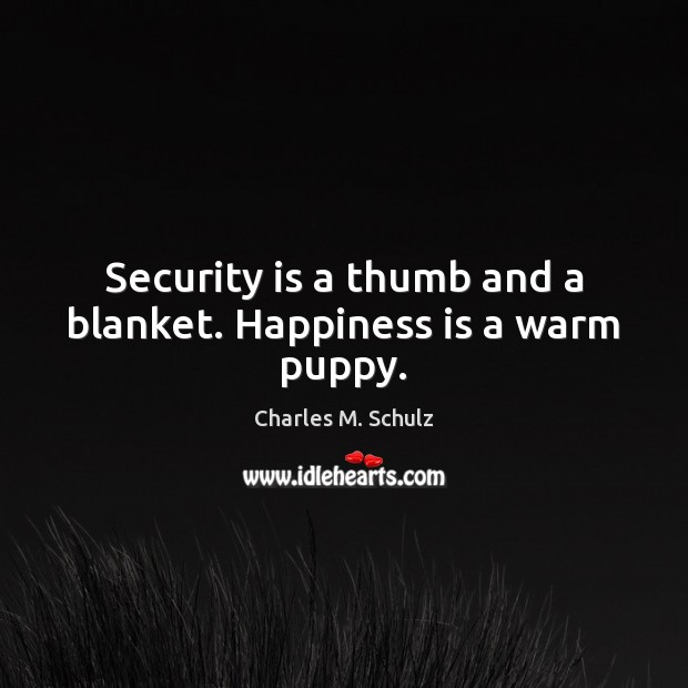 Image, Security is a thumb and a blanket. Happiness is a warm puppy.