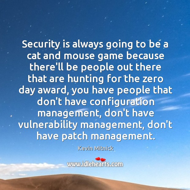 Security is always going to be a cat and mouse game because Kevin Mitnick Picture Quote