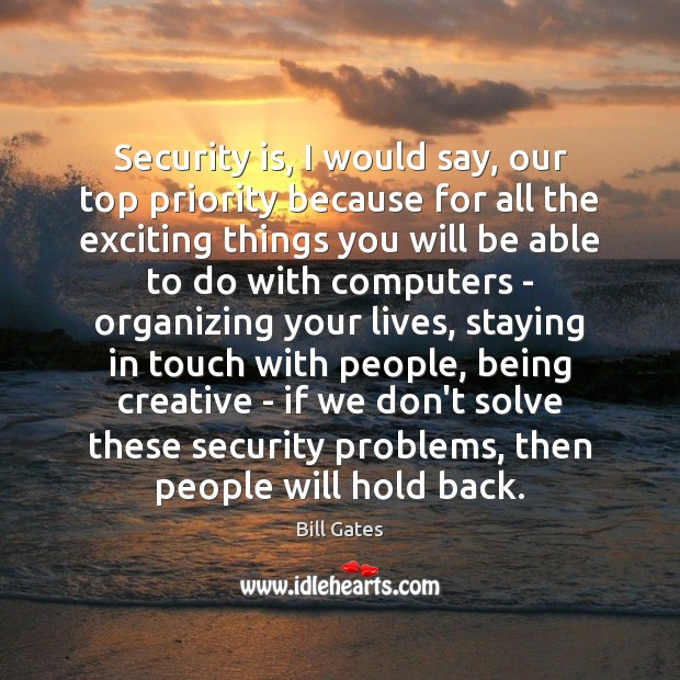 Security is, I would say, our top priority because for all the Image