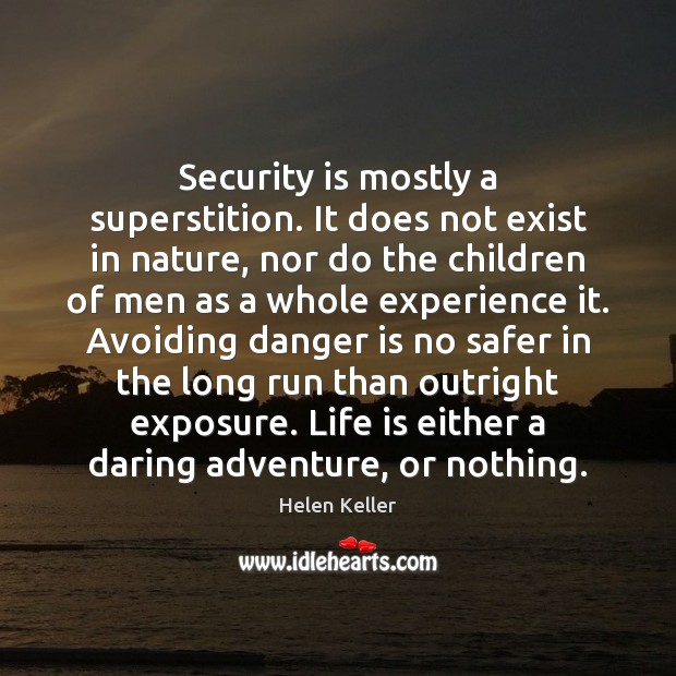 Image, Security is mostly a superstition. It does not exist in nature, nor