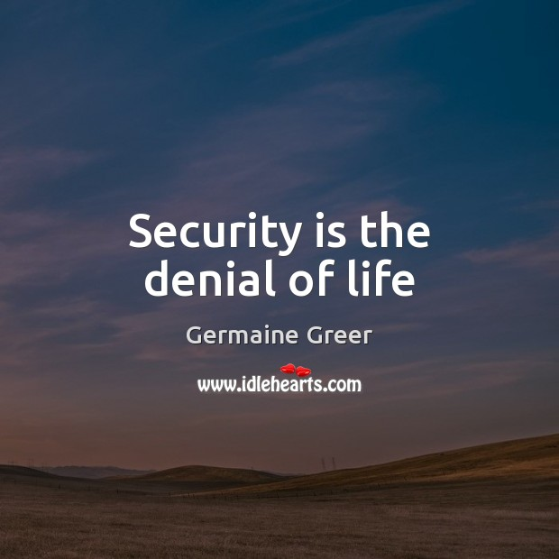 Security is the denial of life Image