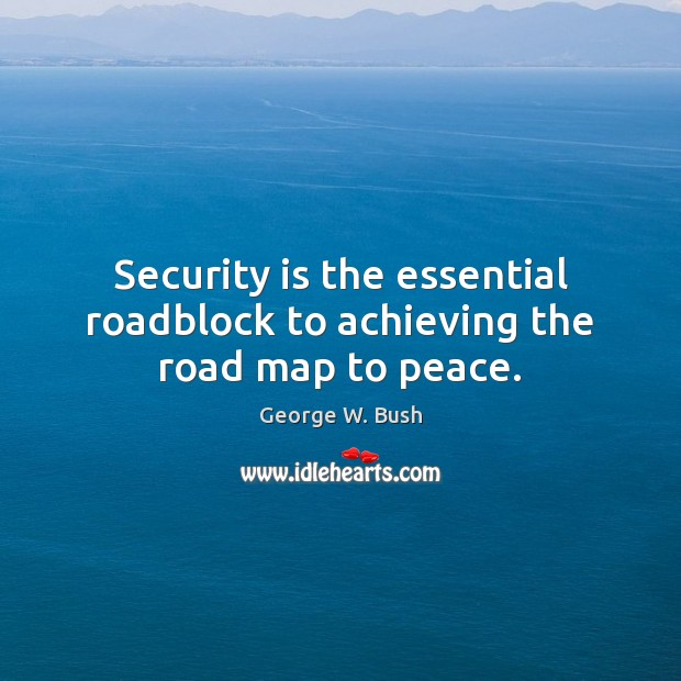 Image, Security is the essential roadblock to achieving the road map to peace.