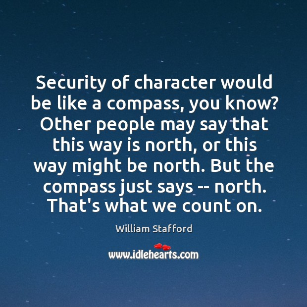 Image, Security of character would be like a compass, you know? Other people