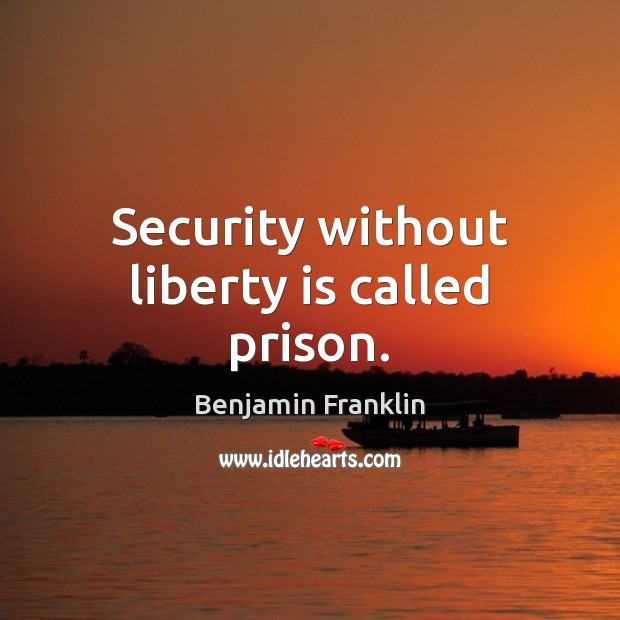Security without liberty is called prison. Liberty Quotes Image