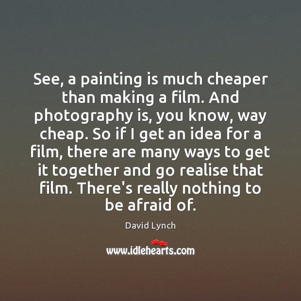 See, a painting is much cheaper than making a film. And photography Image