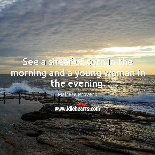 Image, See a sheaf of corn in the morning and a young woman in the evening.