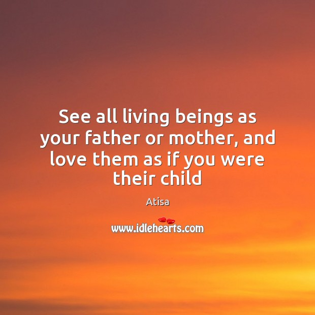 Image, See all living beings as your father or mother, and love them as if you were their child