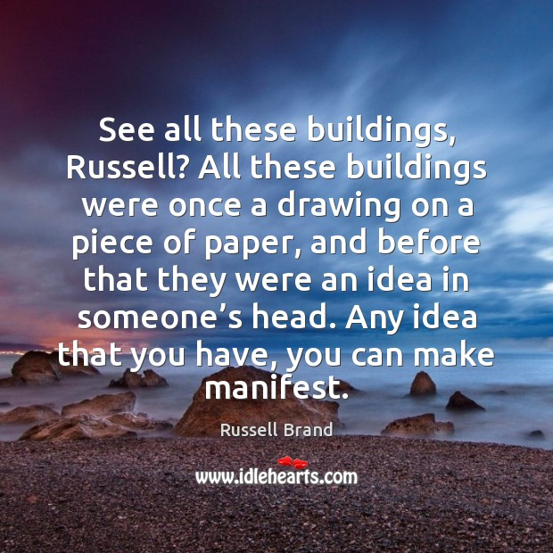 See all these buildings, Russell? All these buildings were once a drawing Russell Brand Picture Quote