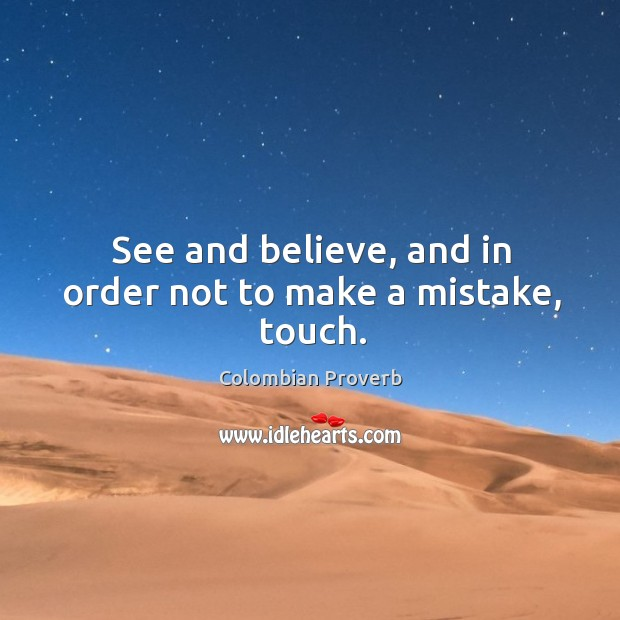 See and believe, and in order not to make a mistake, touch. Colombian Proverbs Image