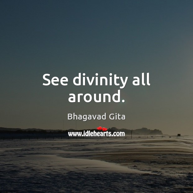 See divinity all around. Advice Quotes Image