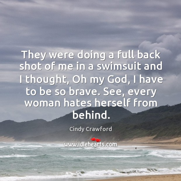 See, every woman hates herself from behind. Cindy Crawford Picture Quote