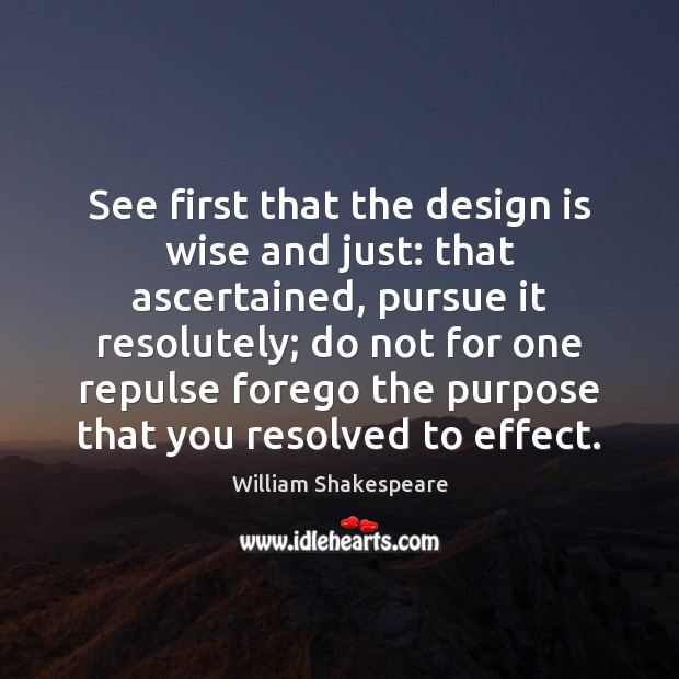 See first that the design is wise and just: that ascertained, pursue Image