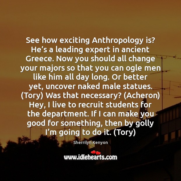 See how exciting Anthropology is? He's a leading expert in ancient Image