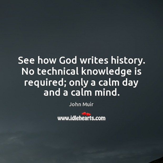 See how God writes history. No technical knowledge is required; only a John Muir Picture Quote