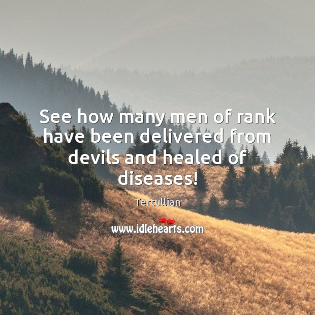 See how many men of rank have been delivered from devils and healed of diseases! Image