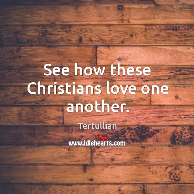 See how these christians love one another. Image