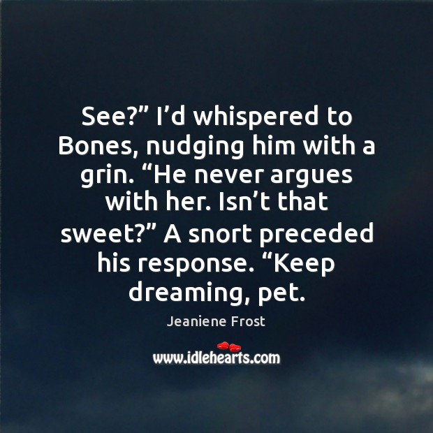 """See?"""" I'd whispered to Bones, nudging him with a grin. """"He Image"""