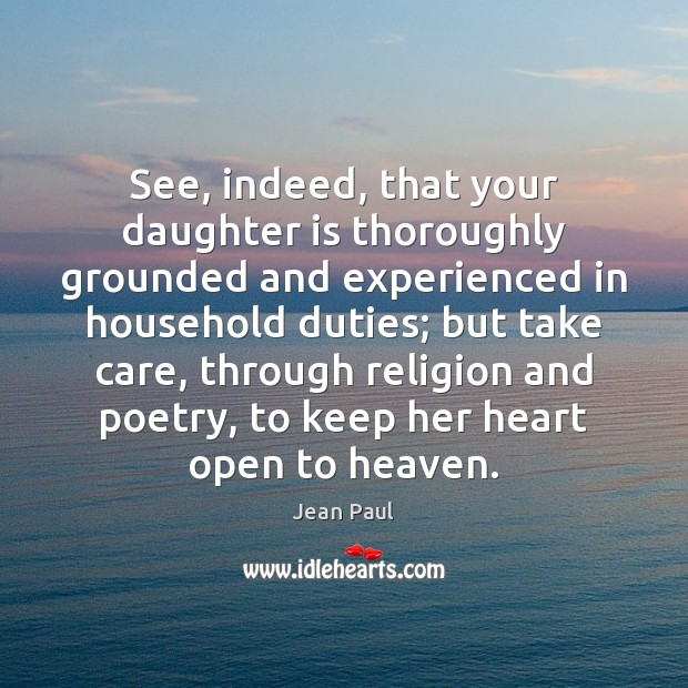 See, indeed, that your daughter is thoroughly grounded and experienced in household Daughter Quotes Image