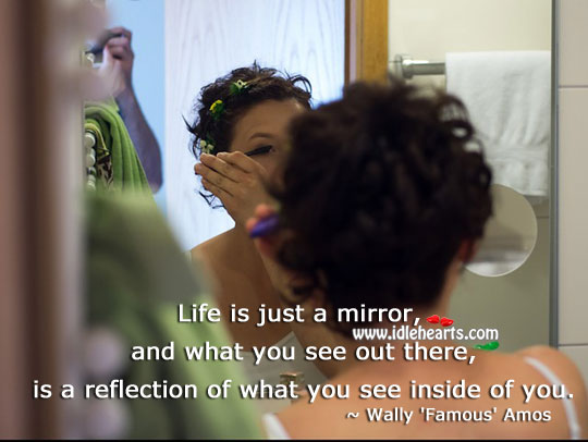 Life is just a mirror Wisdom Quotes Image