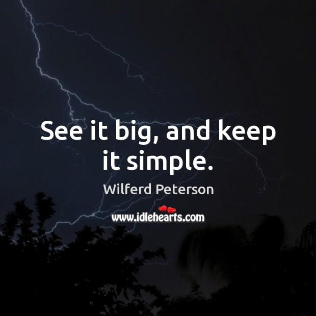 See it big, and keep it simple. Image