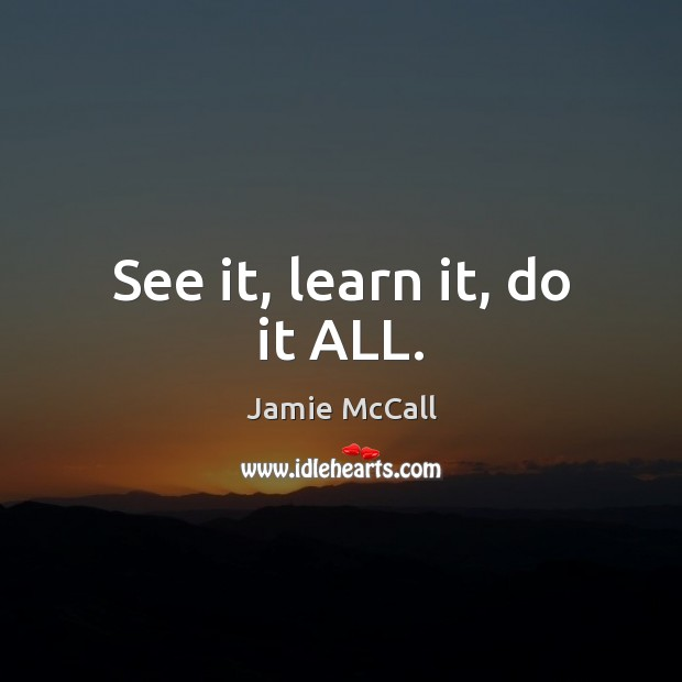 See it, learn it, do it ALL. Image