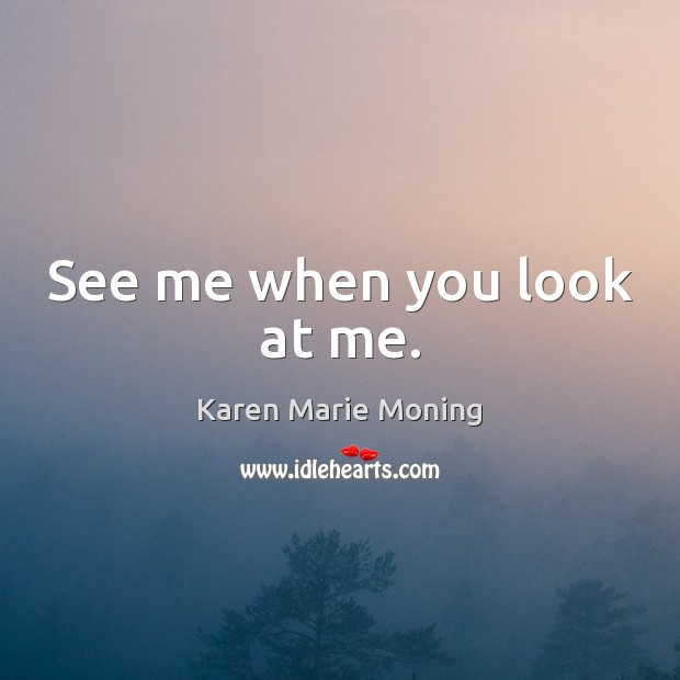 See me when you look at me. Image