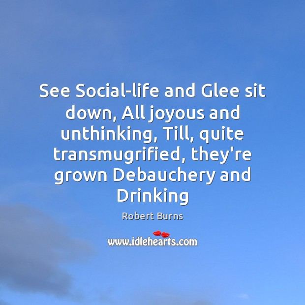 Image, See Social-life and Glee sit down, All joyous and unthinking, Till, quite