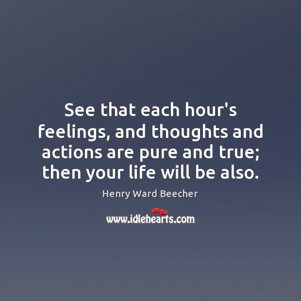See that each hour's feelings, and thoughts and actions are pure and Image