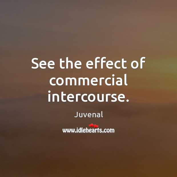 See the effect of commercial intercourse. Image