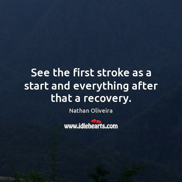 See the first stroke as a start and everything after that a recovery. Image