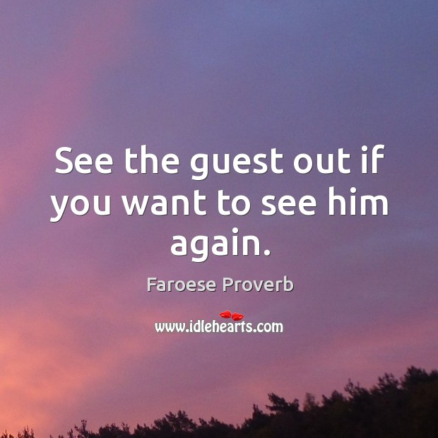 See the guest out if you want to see him again. Faroese Proverbs Image