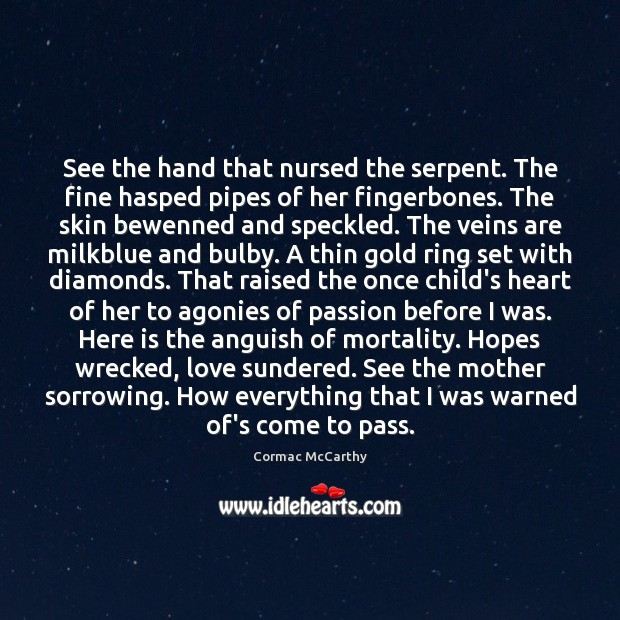 Image, See the hand that nursed the serpent. The fine hasped pipes of
