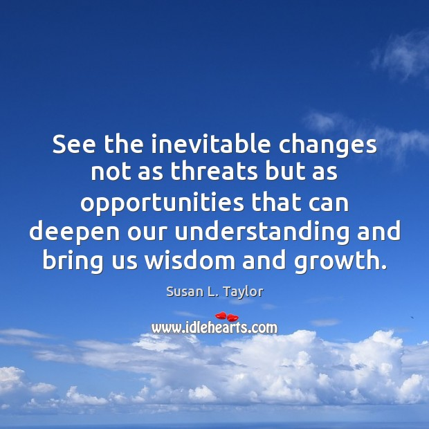Image, See the inevitable changes not as threats but as opportunities that can