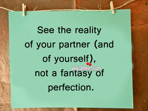 See the reality of your partner not a fantasy of perfection Reality Quotes Image