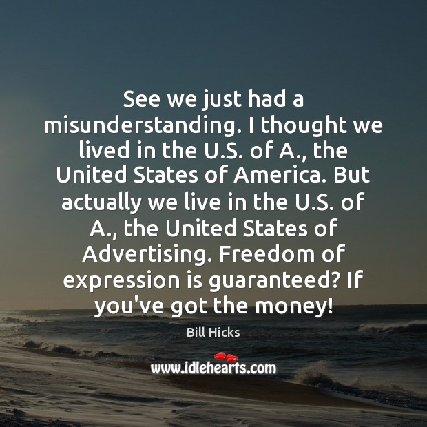 See we just had a misunderstanding. I thought we lived in the Misunderstanding Quotes Image