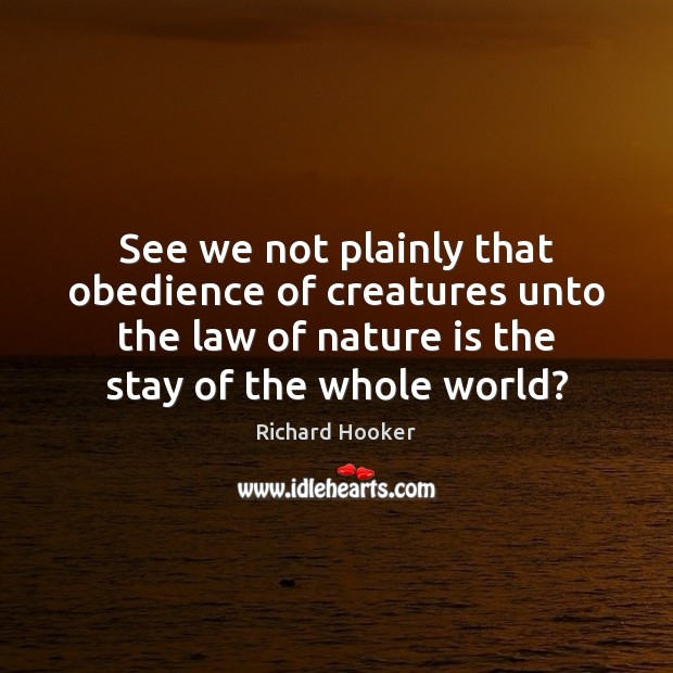 Image, See we not plainly that obedience of creatures unto the law of