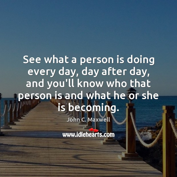 Image, See what a person is doing every day, day after day, and