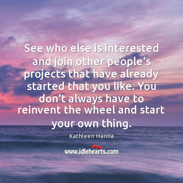 See who else is interested and join other people's projects that have Kathleen Hanna Picture Quote
