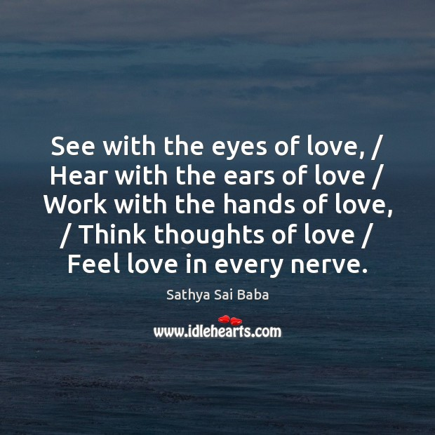 See with the eyes of love, / Hear with the ears of love / Sathya Sai Baba Picture Quote