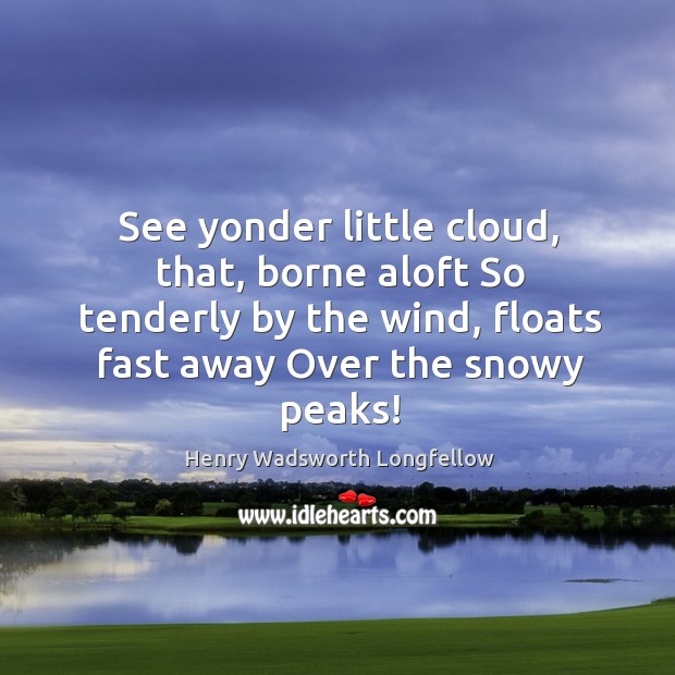 See yonder little cloud, that, borne aloft So tenderly by the wind, Image