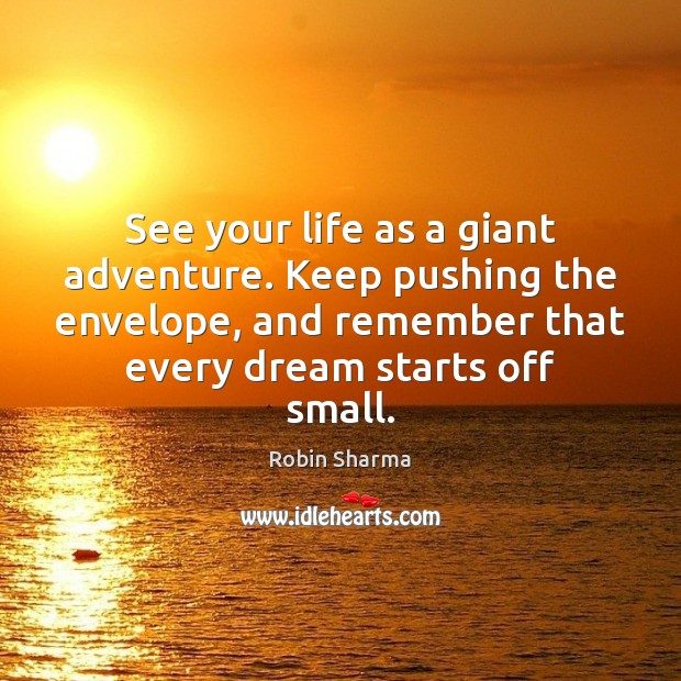 Image, See your life as a giant adventure. Keep pushing the envelope, and